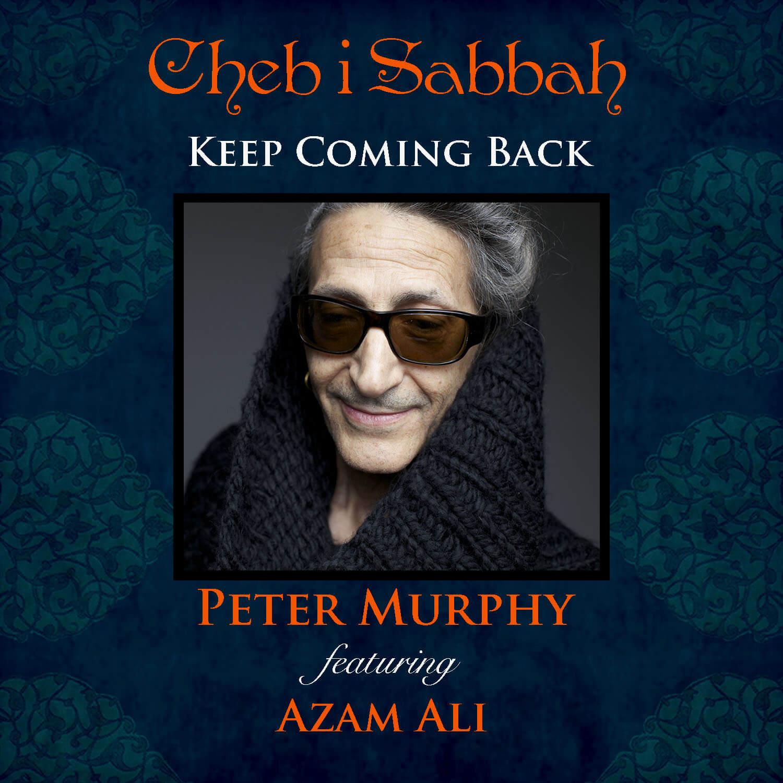 "CHEB i SABBAH ""KEEP COMING BACK"" FEAT. PETER MURPHY & AZAM ALI"